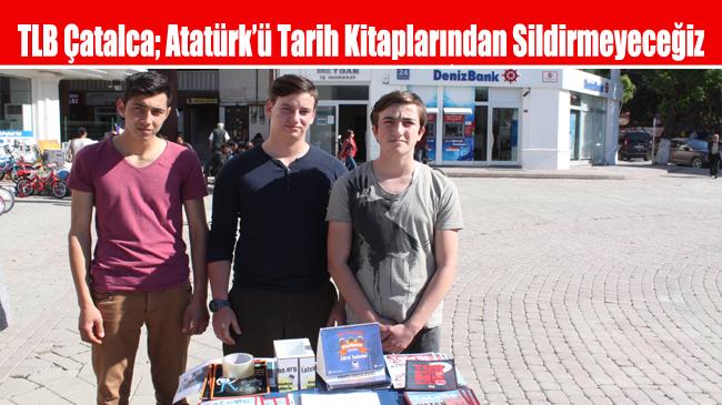 TLB Çatalca; Atatürk'ü Tarih Kitaplarından Sildirmeyeceğiz