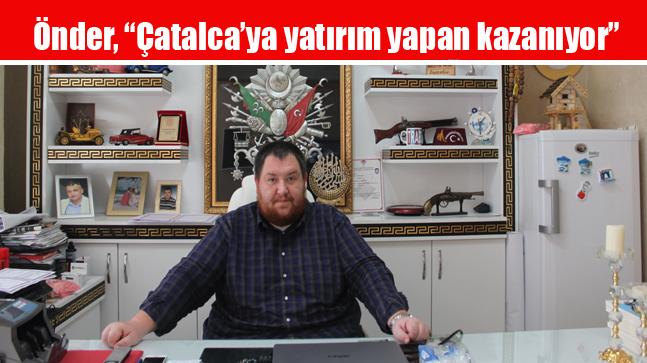 """Önder, """"Çatalca'ya yatırım yapan kazanıyor"""""""