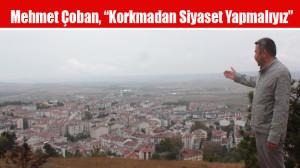 """Mehmet Çoban, """"Korkmadan Siyaset Yapmalıyız"""""""