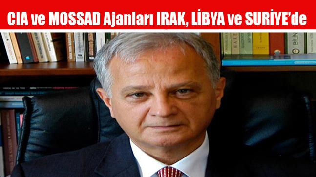 CIA ve MOSSAD Ajanları IRAK, LİBYA ve SURİYE'de